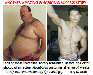 Try PLACEBOLAX, the exciting new miracle weight loss cure. Start losing it all today!