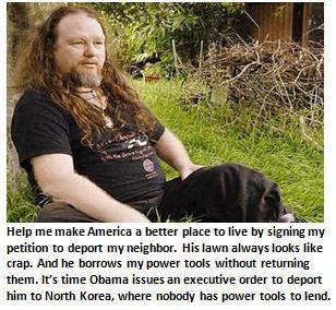 President Obama, deport my next-door neighbor. His lawn looks like crap.